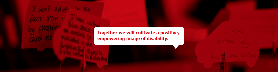 Together we will cultivate a positive, empowering image of disability